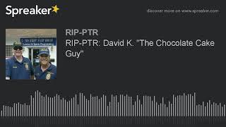 """RIP-PTR: David K. """"The Chocolate Cake Guy"""""""