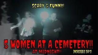 "5 WOMEN AT CREEPY CEMETERY LATE AT NIGHT ""FUNNY & SCARY"" !!"