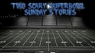 2 True Scary Stories That Happen On Superbowl  Sunday (Plus One Bonus Story)