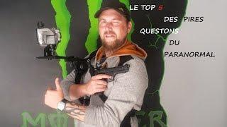 LE TOP 5 DES PIRES QUESTIONS..... (paranormal)......