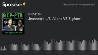 Jeannette L.T. Aliens VS Bigfoot (part 1 of 5)