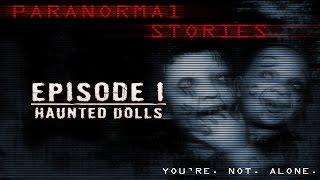 Paranormal Stories | Episode 1: Haunted Dolls
