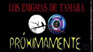 Investigación Paranormal-Próximamente Los enigmas de Tamara