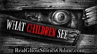 What Children See | Ghost Stories, Paranormal, Supernatural, Hauntings, Horror