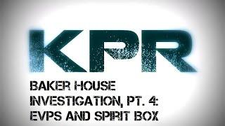 KPR Baker-Peters House Investigation Pt. 4 - EVPs and Spirit Box Sessions