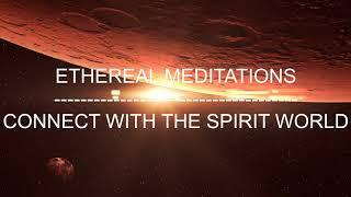Ethereal Meditations - Guided  meditation with genuine spirit responses... meet your angels