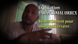 Remerciement pour mon anniversaire + explication PARANORMAL URBEX