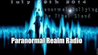 Paranormal Realm Radio Paranormal Bullying The Final Stand   July 29th 2014