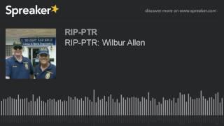 RIP-PTR: Wilbur Allen (part 4 of 4)
