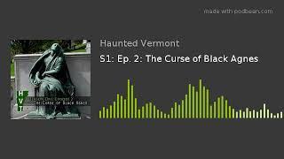 S1: Ep. 2: The Curse of Black Agnes