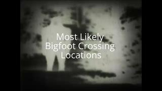 Two Most Likely Bigfoot Crossing Locations & Relationship To Evidence Gathering
