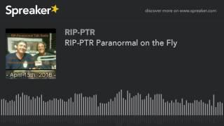 RIP-PTR Paranormal on the Fly (part 2 of 5)