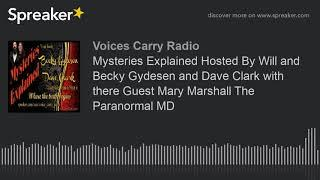 Mysteries Explained Hosted By Will and Becky Gydesen and Dave Clark with there Guest Mary Marshall T