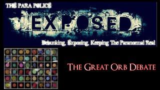 The ParaPolice EXPOSED: The Great ORB Debate - Orbs Explained - Are They Ghosts??