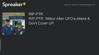 RIP-PTR: Wilbur Allen UFO's-Aliens & Gov't Cover UP