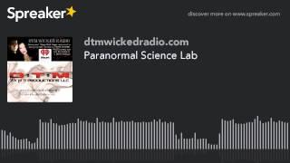 Paranormal Science Lab (part 1 of 3)