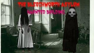 The Bleechworth Asylum (HAUNTED BUILDING)