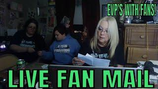 "LIVE FAN MAIL OPENING AND ALSO...""EVP'S WITH FANS LIVE""!!!"
