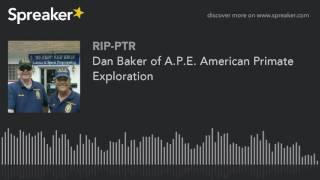 Dan Baker of A.P.E. American Primate Exploration (part 5 of 5)