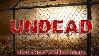 UnDead | Ghost Stories, Paranormal, Supernatural, Hauntings, Horror