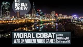 Moral Combat: Why The War on Violent Video Games is Wrong | Bob Bain Show - ALT Coast to Coast