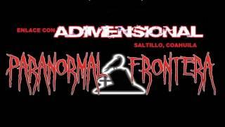 Paranormal Frontera- Enlace 3 con Adimensional (10 oct 13)