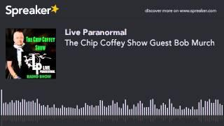 The Chip Coffey Show Guest Bob Murch