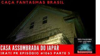 Casa Assombrada do IAPAR IRATI PR Caça Fantasmas Brasil #1063 Parte 3