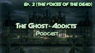 THE VOICES OF THE DEAD || THE GHOST-ADDICTS PODCAST