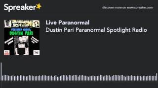 Dustin Pari Paranormal Spotlight Radio