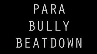 PARA BULLY BEATDOWN: TRULY SICK POEPLE IN THIS PARA FIELD