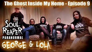 Soul Reaper Paranormal | The Ghost Inside My Home Episode 9 - George & Lola