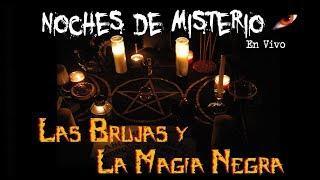 Noches de Misterio en Vivo - Las Brujas y la Magia Negra