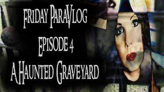 Friday ParaVlog - Episode 4 - A Haunted Graveyard - Boughton Cemetery