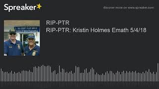 RIP-PTR: Kristin Holmes Emath 5/4/18