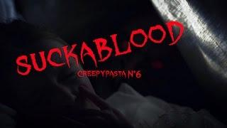Creepypasta N*6 SUCKABLOOD [FR]