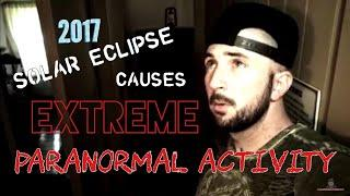 2017 SOLAR ECLIPSE CAUSES EXTREME PARANORMAL ACTIVITY