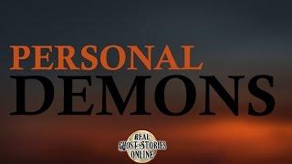 Personal Demons | Ghost Stories, Paranormal, Supernatural, Hauntings, Horror
