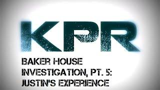 KPR Baker-Peters House Investigation Pt. 5 - Justin's Experience