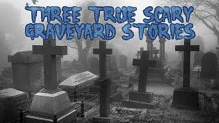 3 True Scary Graveyard Stories