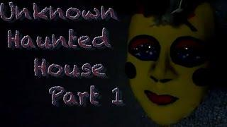 Unknown Haunted House Part 1