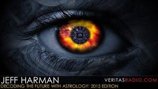 Veritas Radio - Jeff Harman - Decoding the Future with Astrology [2015 Edition] - Part 1 of 2