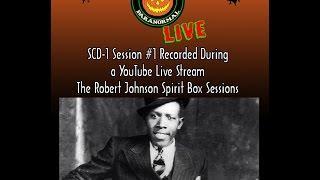 Robert Johnson SDC-1 Spirit Box Session #1 on 5/21/16