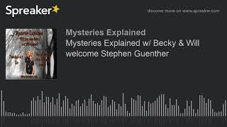 Mysteries Explained w/ Becky & Will welcome Stephen Guenther