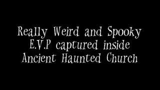 Really Weird and Spooky Evp Captured in an Ancient Church