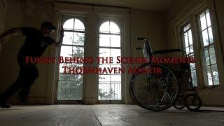 Funny Behind the Scenes Moments- Thornhaven Manor