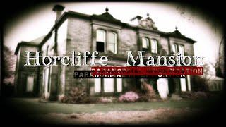 Horncliffe Mansion (Paranormal Investigation, Edenfield, Lancashire)